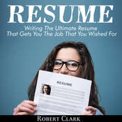 Resume: Writing The Ultimate Resume That Gets You The Job That You Wished For Audiobook, by Robert Clark