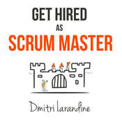 Get Hired as Scrum Master: Guide For Agile Job Seekers And People Hiring Them Audiobook, by Dmitri Iarandine