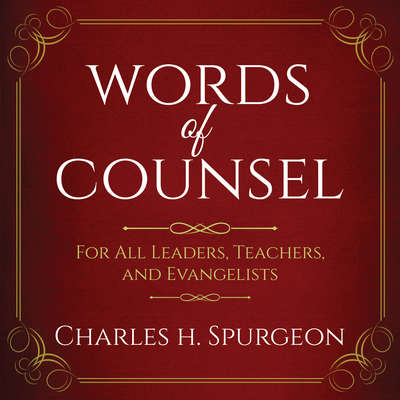 Words of Counsel: For All Leaders, Teachers, and Evangelists Audiobook, by Charles H. Spurgeon