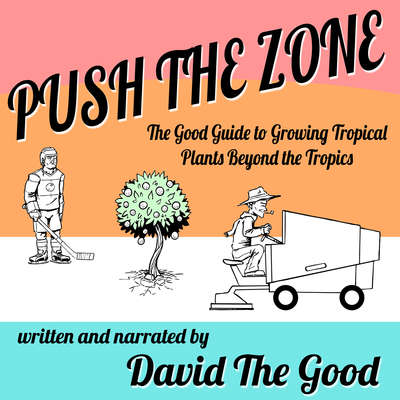 Push the Zone: The Good Guide to Growing Tropical Plants Beyond the Tropics Audiobook, by David the Good