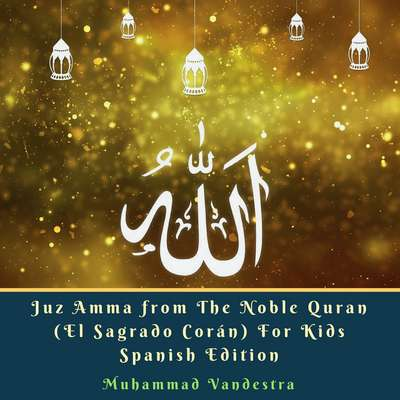 Juz Amma from The Noble Quran (El Sagrado Corán) For Kids  Spanish Edition Audiobook, by Muhammad Vandestra