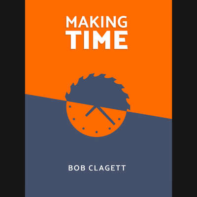 Making Time Audiobook, by Bob Clagett