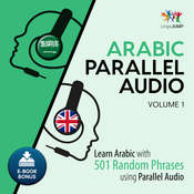 Arabic Parallel Audio - Learn Arabic with 501 Random Phrases using Parallel Audio - Volume 1 Audiobook, by Lingo Jump