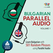 Bulgarian Parallel Audio - Learn Bulgarian with 501 Random Phrases using Parallel Audio - Volume 1 Audiobook, by Lingo Jump