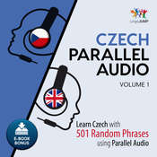 Czech Parallel Audio - Learn Czech with 501 Random Phrases using Parallel Audio - Volume 1 Audiobook, by Lingo Jump