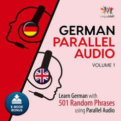 German Parallel Audio - Learn German with 501 Random Phrases using Parallel Audio - Volume 1 Audiobook, by Lingo Jump