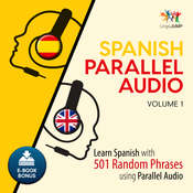 Spanish Parallel Audio - Learn Spanish with 501 Random Phrases using Parallel Audio - Volume 1