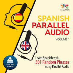 Spanish Parallel Audio - Learn Spanish with 501 Random Phrases using Parallel Audio - Volume 1 Audiobook, by Lingo Jump