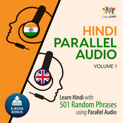 Hindi Parallel Audio - Learn Hindi with 501 Random Phrases using Parallel Audio - Volume 1 Audiobook, by Lingo Jump