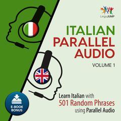 Italian Parallel Audio - Learn Italian with 501 Random Phrases using Parallel Audio - Volume 1 Audiobook, by Lingo Jump