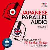 Japanese Parallel Audio - Learn Japanese with 501 Random Phrases using Parallel Audio - Volume 1 Audiobook, by Lingo Jump