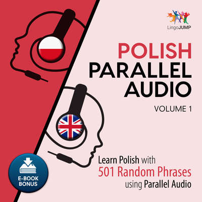 Polish Parallel Audio - Learn Polish with 501 Random Phrases using Parallel Audio - Volume 1 Audiobook, by Lingo Jump