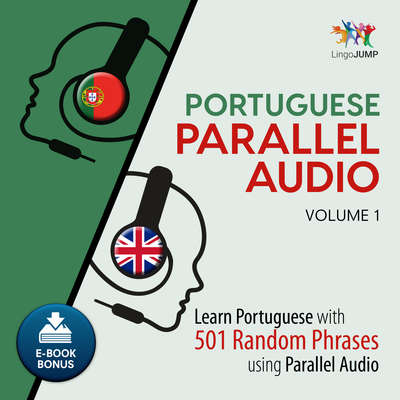 Portuguese Parallel Audio - Learn Portuguese with 501 Random Phrases using Parallel Audio - Volume 1 Audiobook, by Lingo Jump