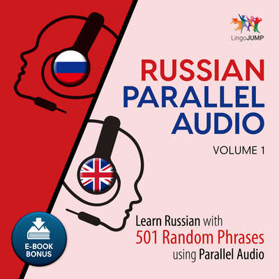 Russian Parallel Audio - Learn Russian with 501 Random Phrases using Parallel Audio - Volume 1 Audiobook, by Lingo Jump