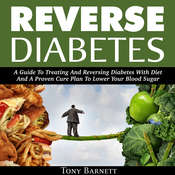 Reverse Diabetes: A Guide to Treating and Reversing Diabetes with Diet and a Proven Cure Plan to Lower Your Blood Sugar Audiobook, by Tony Barnett