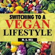 Switching to a Vegan Lifestyle Audiobook, by M.A. Hill