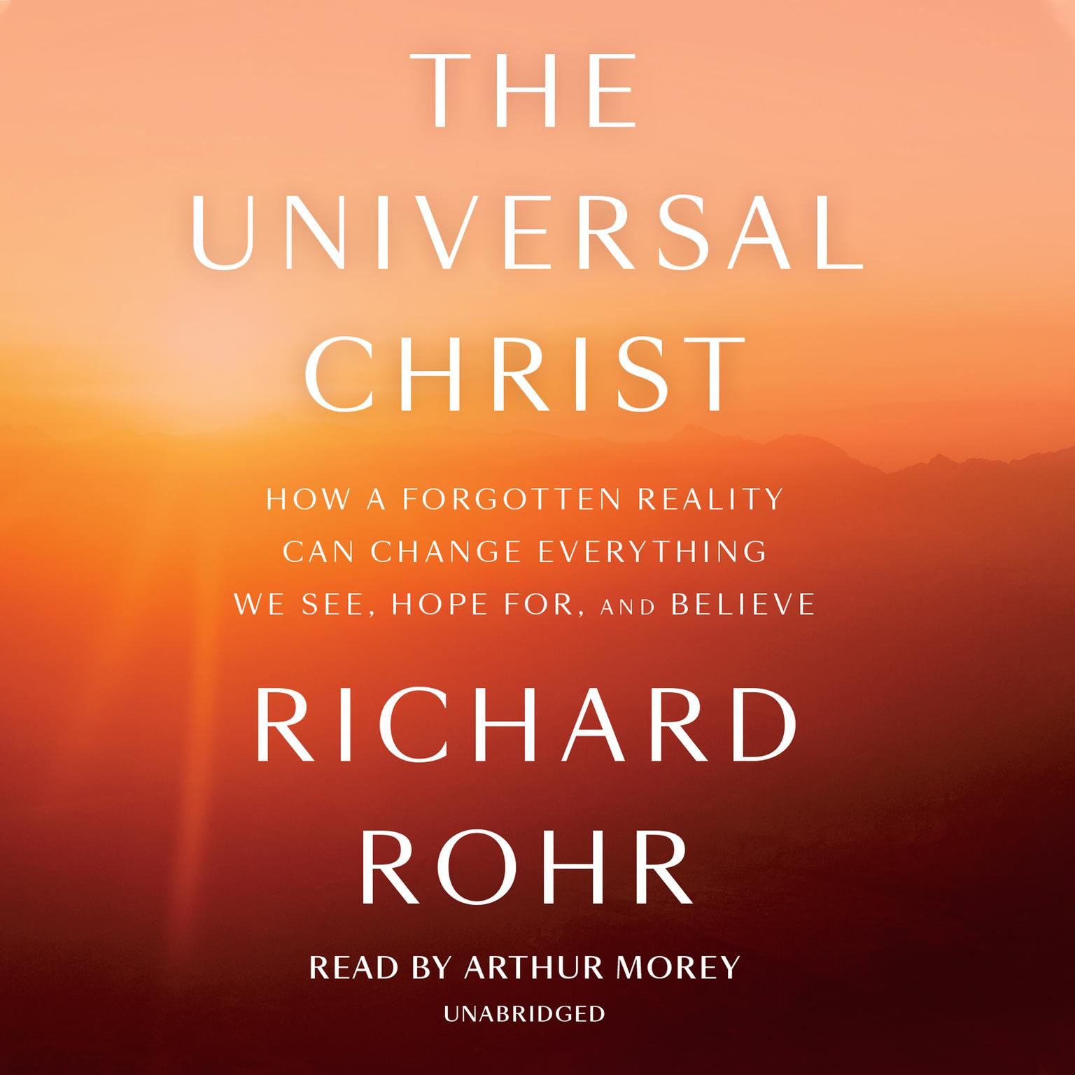 The Universal Christ: How a Forgotten Reality Can Change Everything We See, Hope For, and Believe Audiobook, by Richard Rohr
