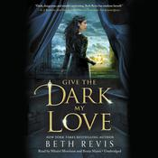 Give the Dark My Love Audiobook, by Beth Revis