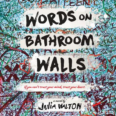 Words on Bathroom Walls Audiobook, by Julia Walton