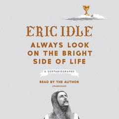Always Look on the Bright Side of Life: A Sortabiography Audiobook, by Eric Idle
