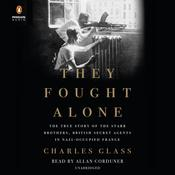 They Fought Alone: The True Story of the Starr Brothers, British Secret Agents in Nazi-Occupied France Audiobook, by Charles Glass|