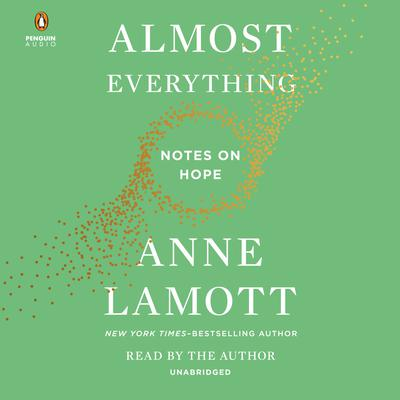 Almost Everything: Notes on Hope Audiobook, by Anne Lamott