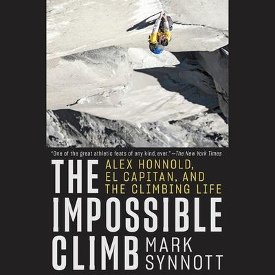 The Impossible Climb: Alex Honnold, El Capitan, and the Climbing Life Audiobook, by Mark Synnott