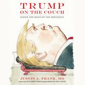 Trump on the Couch: Inside the Mind of the President Audiobook, by Justin A. Frank|