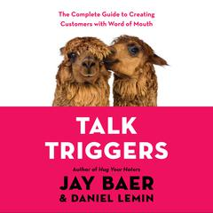 Talk Triggers: The Complete Guide to Creating Customers with Word-of-Mouth Audiobook, by Daniel Lemin, Jay Baer