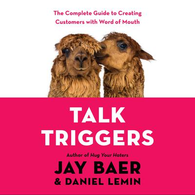 Talk Triggers: The Complete Guide to Creating Customers with Word-of-Mouth Audiobook, by Jay Baer