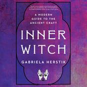 Inner Witch: A Modern Guide to the Ancient Craft Audiobook, by Gabriela Herstik|
