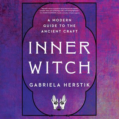Inner Witch: A Modern Guide to the Ancient Craft Audiobook, by Gabriela Herstik