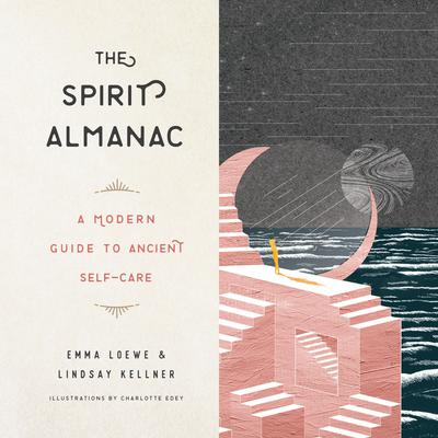 The Spirit Almanac: A Modern Guide to Ancient Self-Care Audiobook, by Emma Loewe