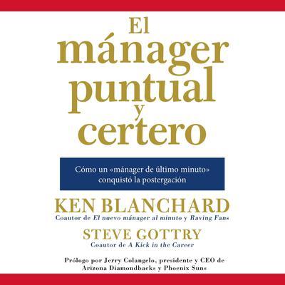 El mánager puntual y certero: Cómo un mánager de último minuto conquistó la postergación Audiobook, by Ken Blanchard