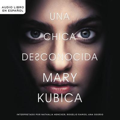Una chica desconocida: Una novela Audiobook, by Mary Kubica