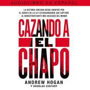 Cazando a El Chapo: La historia contada desde adentro por el agente de la ley estadounidense que capturó al narcotraficante más buscado del mundo Audiobook, by Douglas Century, Andrew Hogan