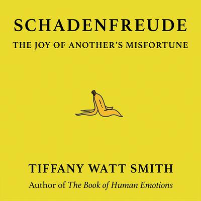 Schadenfreude: The Joy of Anothers Misfortune Audiobook, by Tiffany Watt Smith