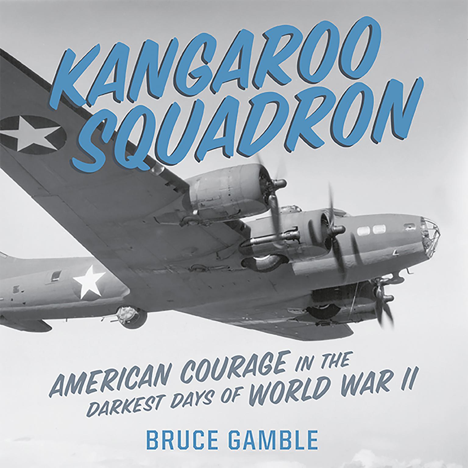 Printable Kangaroo Squadron: American Courage in the Darkest Days of World War II Audiobook Cover Art