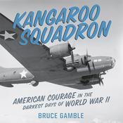Kangaroo Squadron: American Courage in the Darkest Days of World War II Audiobook, by Bruce Gamble