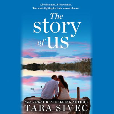 The Story of Us: A heart-wrenching story that will make you believe in true love Audiobook, by Tara Sivec