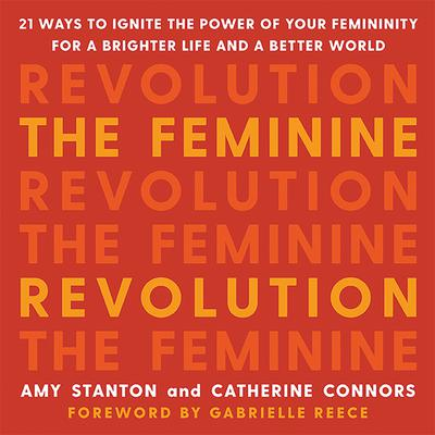 The Feminine Revolution: 21 Ways to Ignite the Power of Your Femininity for a Brighter Life and a Better World Audiobook, by Amy Stanton