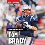 On the Field with...Tom Brady Audiobook, by Matt Christopher