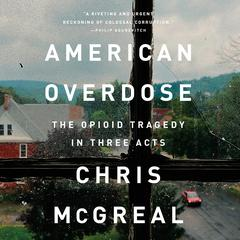 American Overdose: The Opioid Tragedy in Three Acts Audiobook, by Chris McGreal