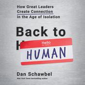 Back to Human: How Great Leaders Create Connection in the Age of Isolation Audiobook, by Dan Schawbel