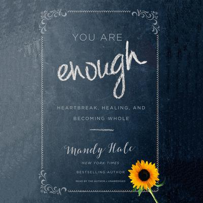You Are Enough: Heartbreak, Healing, and Becoming Whole Audiobook, by Mandy Hale