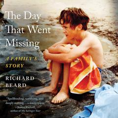 The Day That Went Missing: A Familys Story Audiobook, by Richard Beard