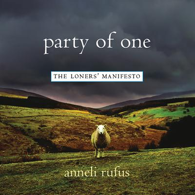 Party of One: The Loners' Manifesto Audiobook, by Anneli Rufus