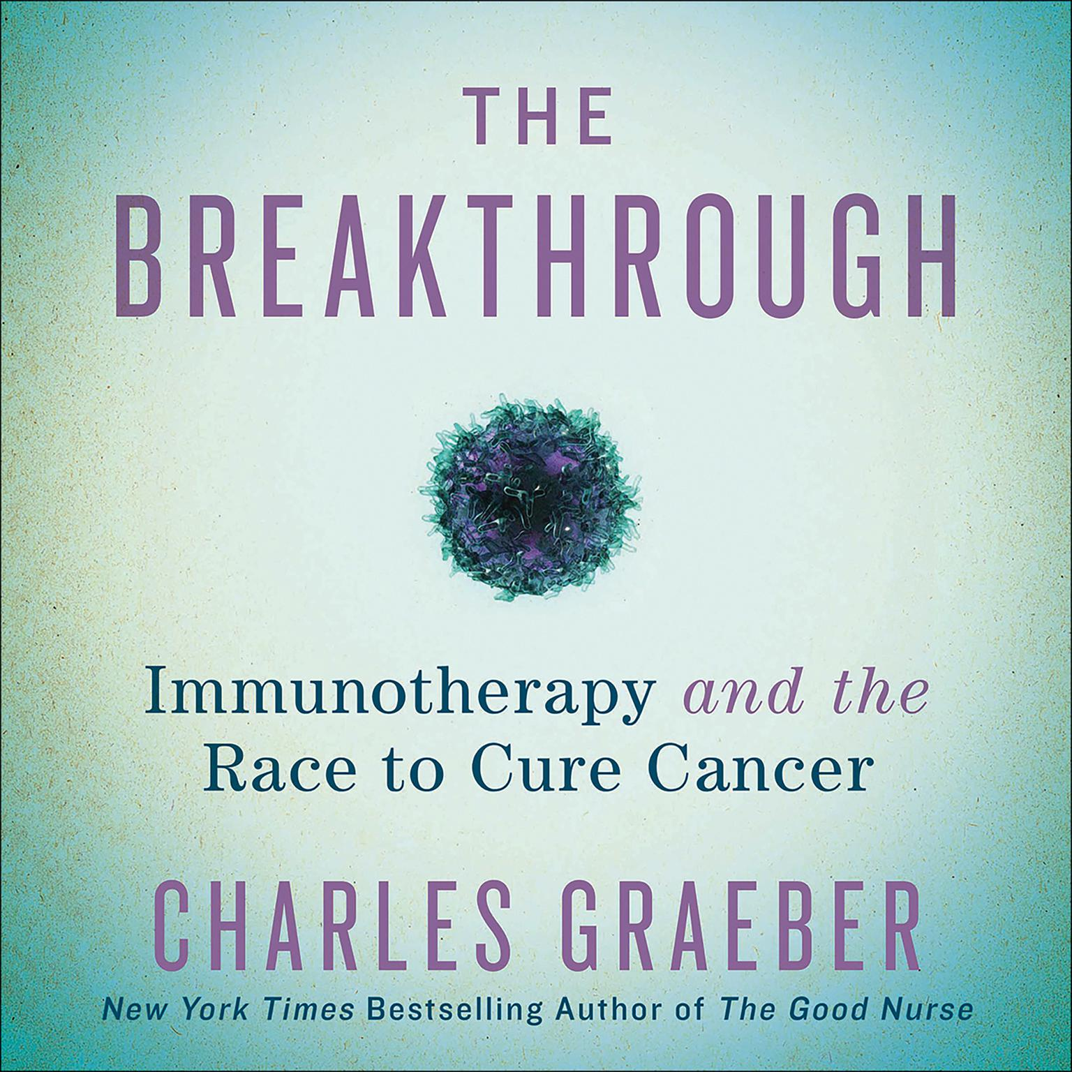 Printable The Breakthrough: Immunotherapy and the Race to Cure Cancer Audiobook Cover Art