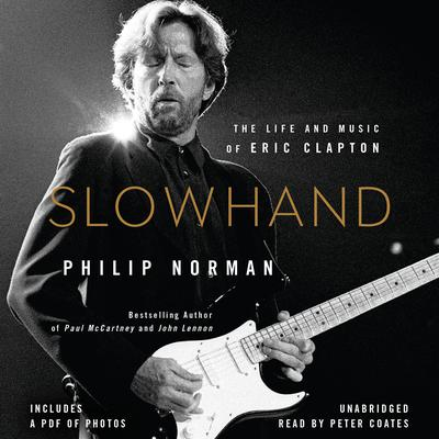 Slowhand: The Life and Music of Eric Clapton Audiobook, by Philip Norman