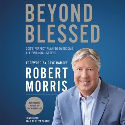 Beyond Blessed: God's Perfect Plan to Overcome All Financial Stress Audiobook, by Robert Morris